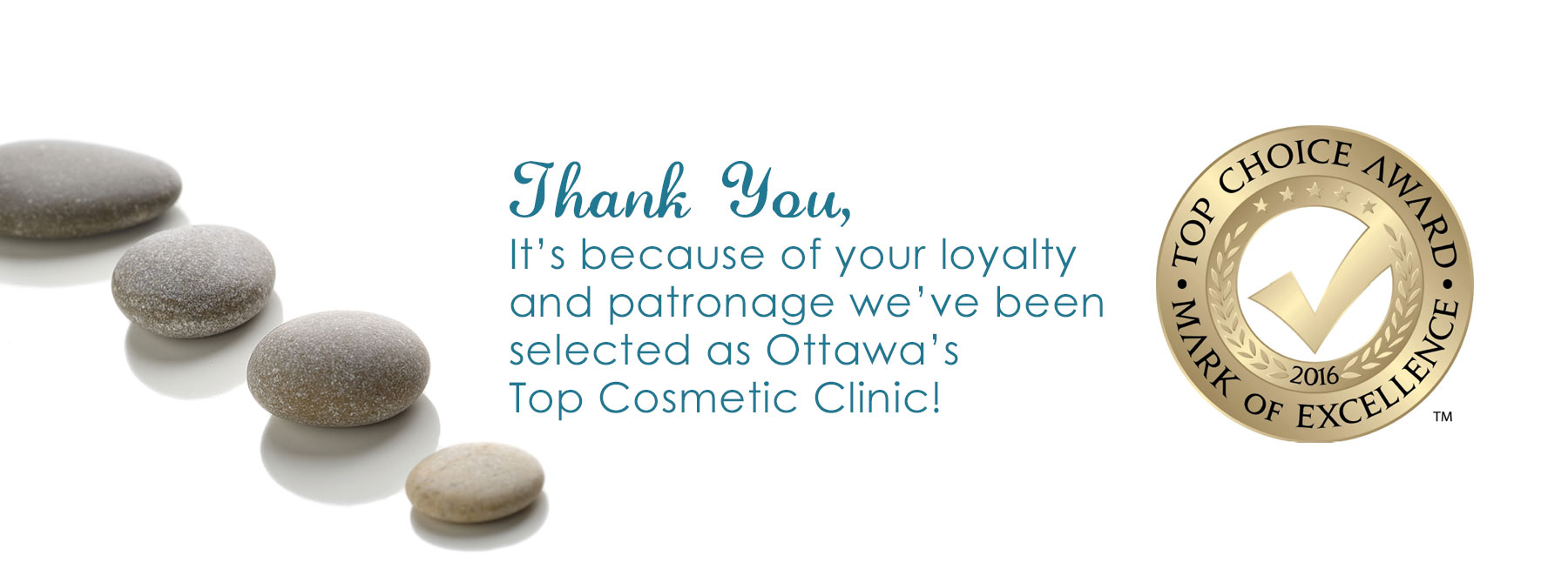 Thank-you for voting us. We have won the top choice award for top cosmetic clinic in Ottawa!